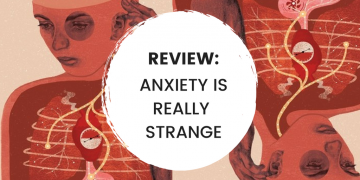 REVIEW: Anxiety Is Really Strange